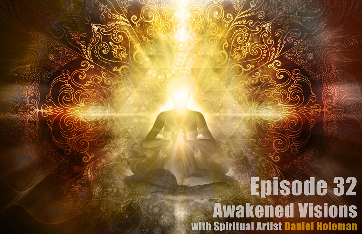 EP32-Awakened-Visions-with-Daniel-Holeman