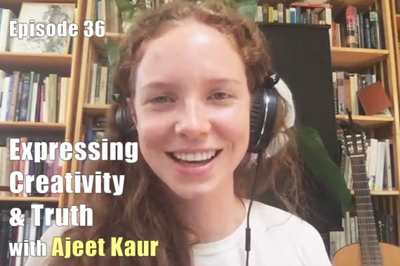 EP36-Expressing-Creativity-and-Truth-with-Ajeet-Kaur