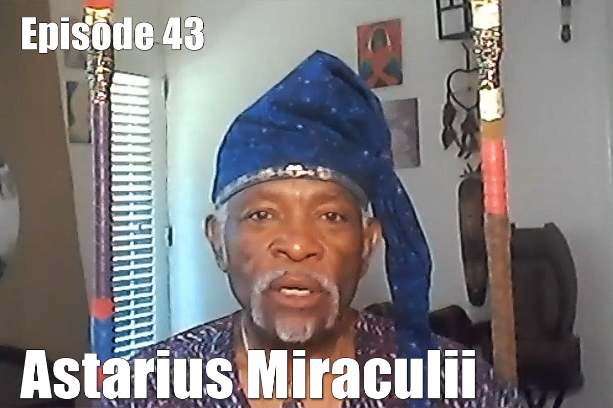 EP43 Truth and Oneness with Astarius Miraculii