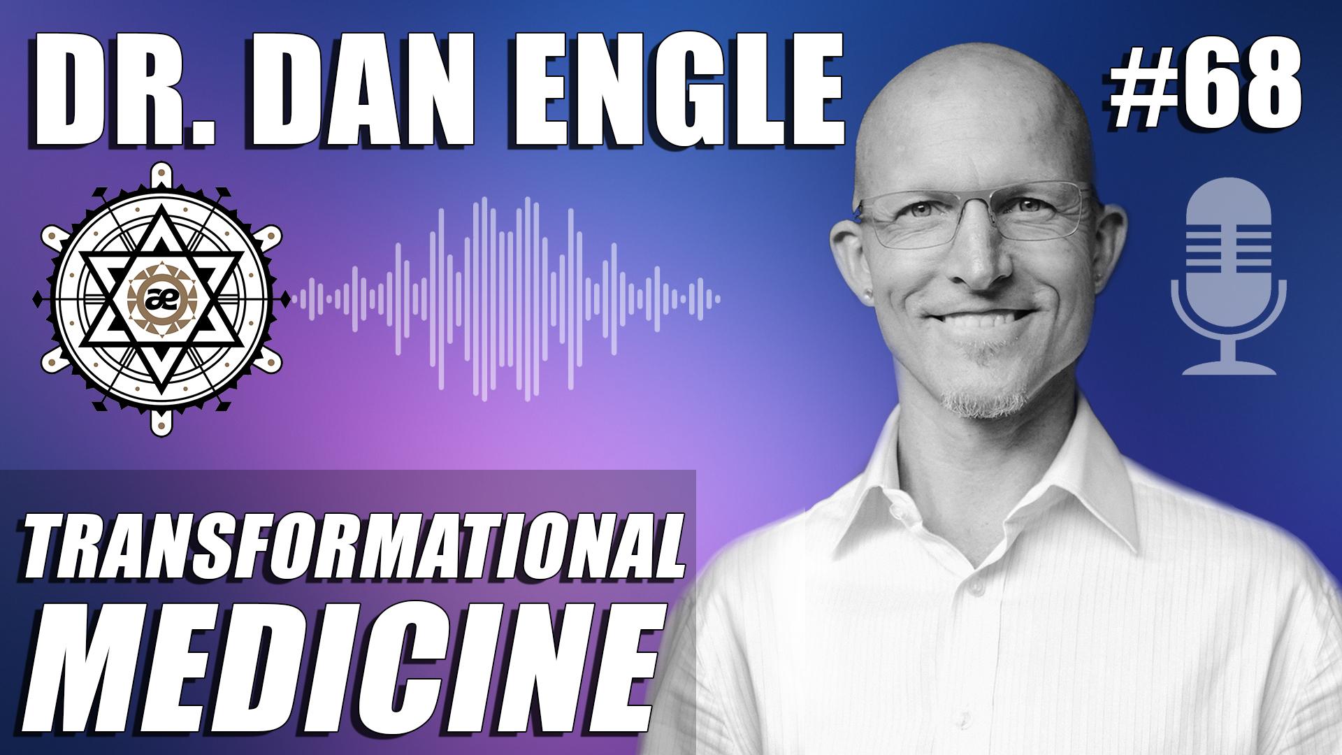 EP68 Dr. Dan Engle - Transformational Medicine